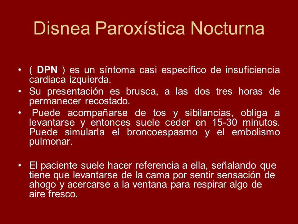 Disnea Paroxística Nocturna ( DPN ) es un síntoma casi específico de insuficiencia cardiaca izquierda. Su presentación es brusca, a las dos tres horas