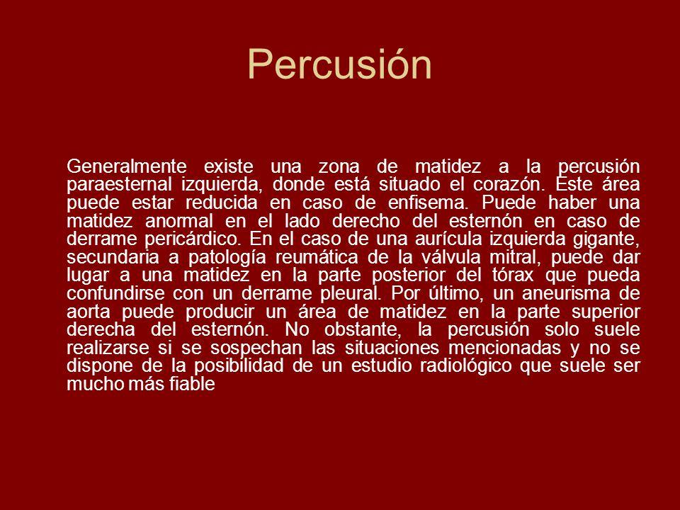 Percusión Generalmente existe una zona de matidez a la percusión paraesternal izquierda, donde está situado el corazón. Este área puede estar reducida