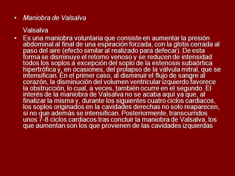 Maniobra de Valsalva Valsalva Es una maniobra voluntaria que consiste en aumentar la presión abdominal al final de una espiración forzada, con la glot