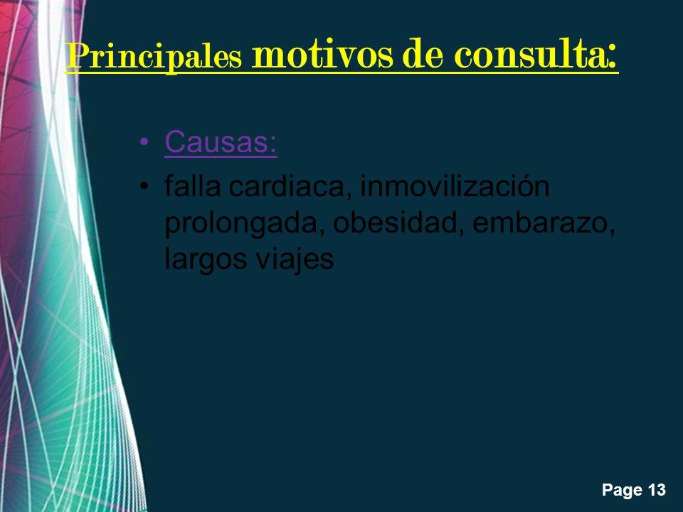 Free Powerpoint Templates Page 13 Principales motivos de consulta: Causas: falla cardiaca, inmovilización prolongada, obesidad, embarazo, largos viaje