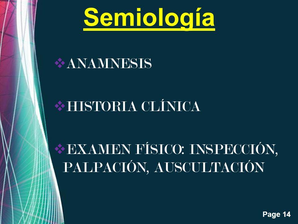 Free Powerpoint Templates Page 14 Semiología ANAMNESIS HISTORIA CLÍNICA EXAMEN FÍSICO: INSPECCIÓN, PALPACIÓN, AUSCULTACIÓN