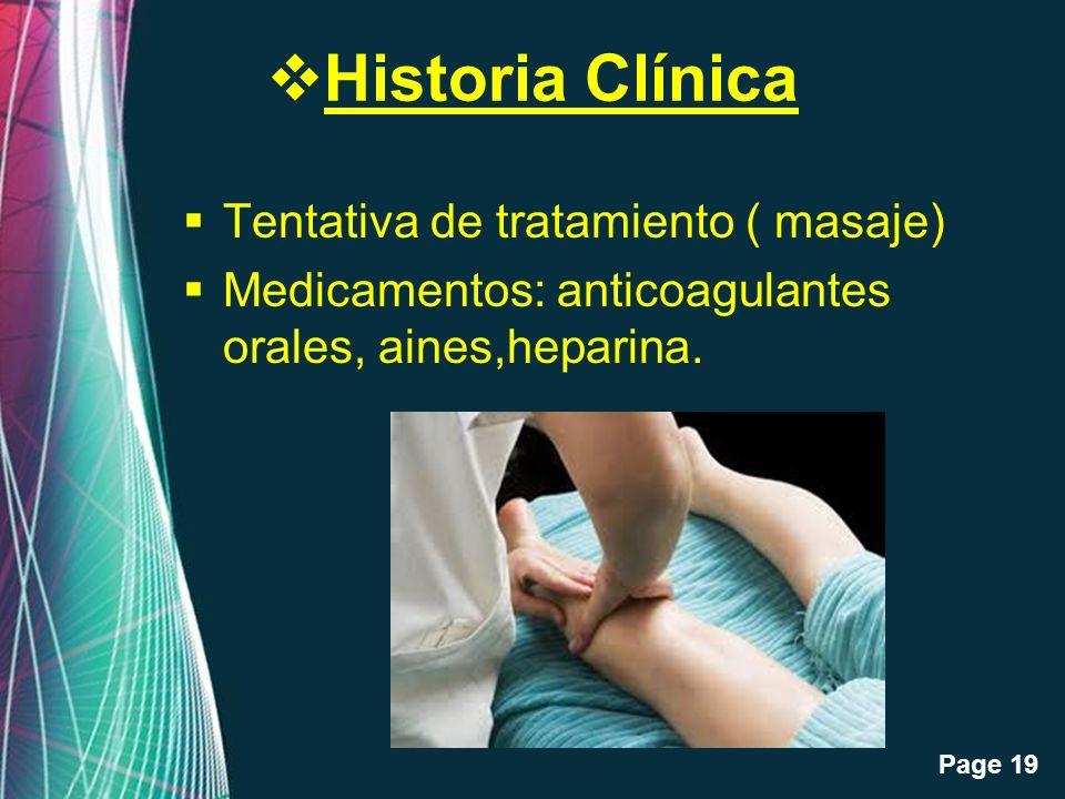 Free Powerpoint Templates Page 19 Historia Clínica Tentativa de tratamiento ( masaje) Medicamentos: anticoagulantes orales, aines,heparina.