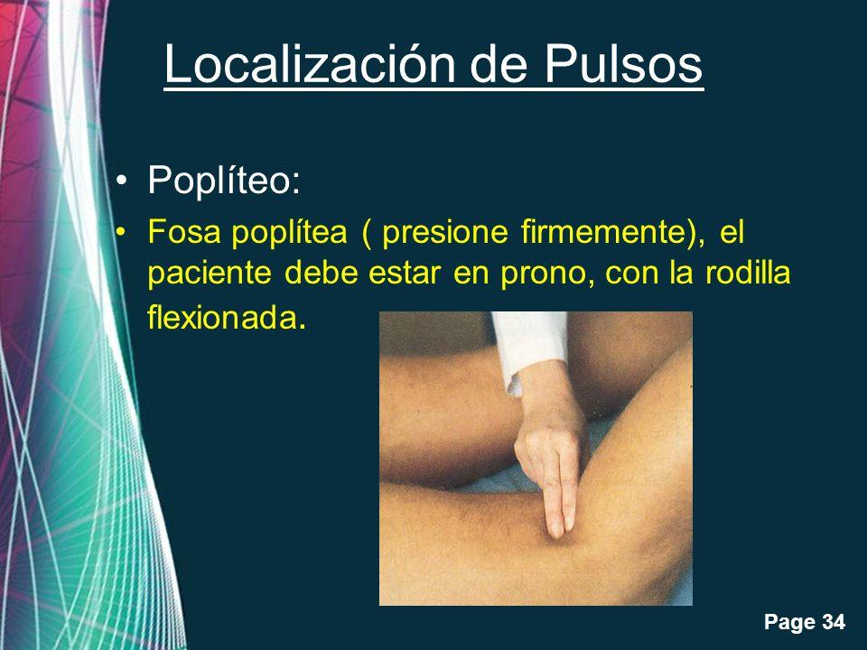 Free Powerpoint Templates Page 34 Localización de Pulsos Poplíteo: Fosa poplítea ( presione firmemente), el paciente debe estar en prono, con la rodil