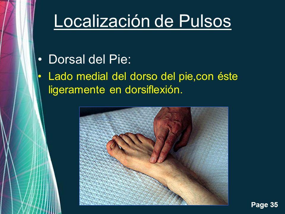 Free Powerpoint Templates Page 35 Localización de Pulsos Dorsal del Pie: Lado medial del dorso del pie,con éste ligeramente en dorsiflexión.