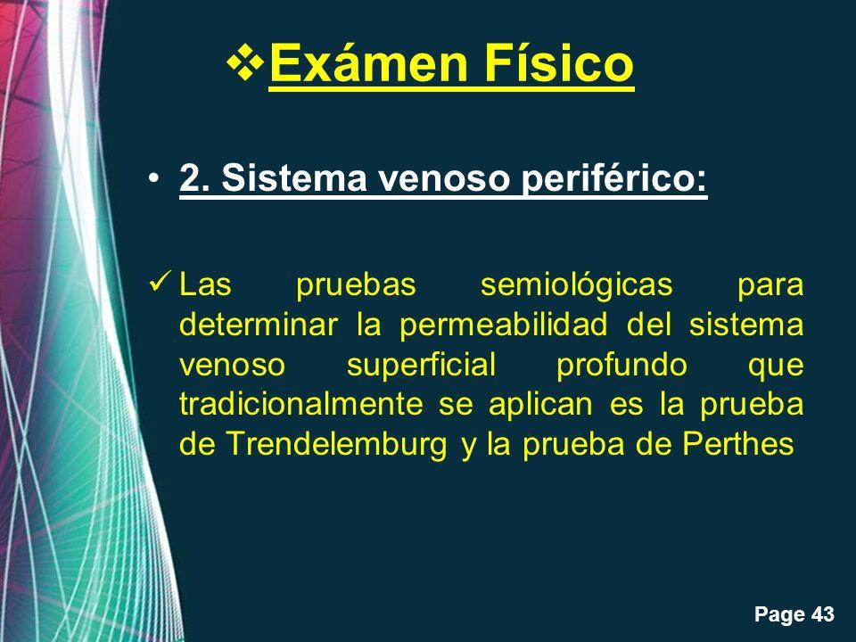 Free Powerpoint Templates Page 43 Exámen Físico 2. Sistema venoso periférico: Las pruebas semiológicas para determinar la permeabilidad del sistema ve