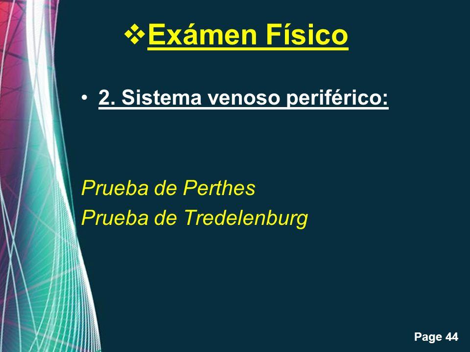Free Powerpoint Templates Page 44 Exámen Físico 2. Sistema venoso periférico: Prueba de Perthes Prueba de Tredelenburg