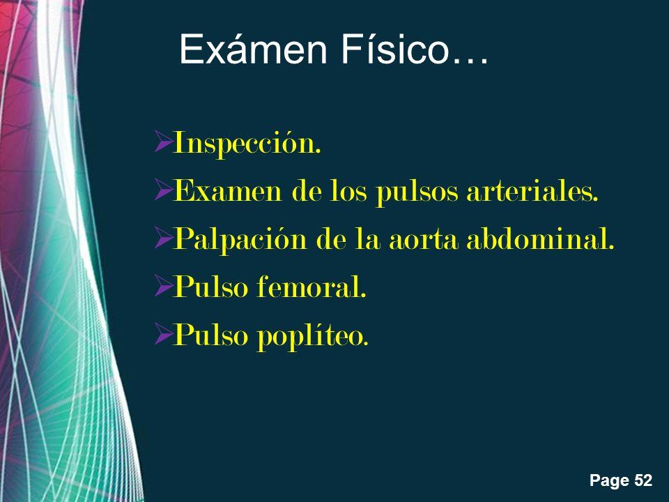 Free Powerpoint Templates Page 52 Exámen Físico… Inspección. Examen de los pulsos arteriales. Palpación de la aorta abdominal. Pulso femoral. Pulso po