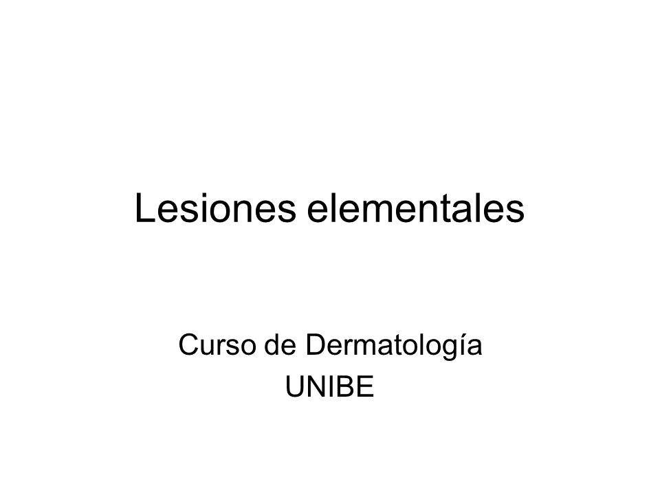 Lesiones elementales Curso de Dermatología UNIBE