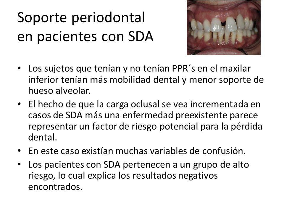 Soporte periodontal en pacientes con SDA Los sujetos que tenían y no tenían PPR´s en el maxilar inferior tenían más mobilidad dental y menor soporte d
