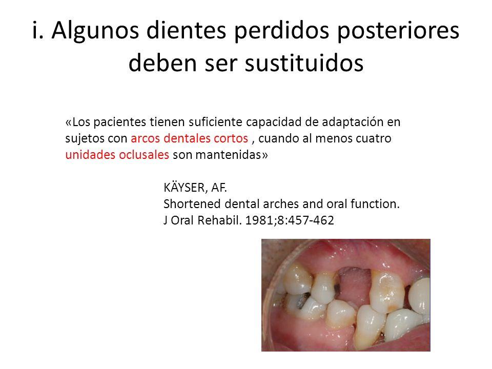 i. Algunos dientes perdidos posteriores deben ser sustituidos «Los pacientes tienen suficiente capacidad de adaptación en sujetos con arcos dentales c