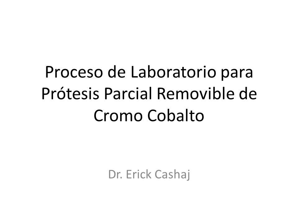 Proceso de Laboratorio para Prótesis Parcial Removible de Cromo Cobalto Dr. Erick Cashaj