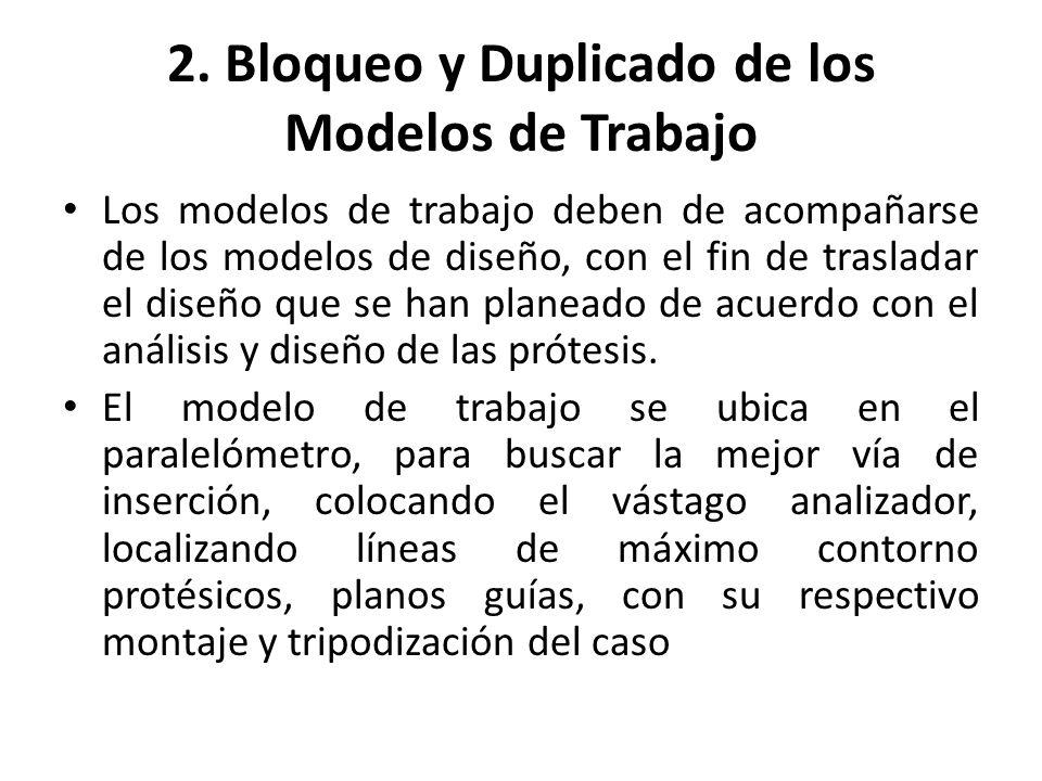 2. Bloqueo y Duplicado de los Modelos de Trabajo Los modelos de trabajo deben de acompañarse de los modelos de diseño, con el fin de trasladar el dise