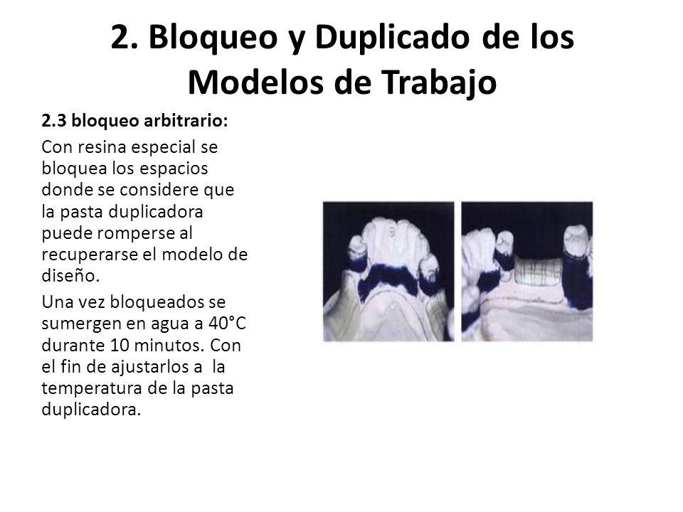 2. Bloqueo y Duplicado de los Modelos de Trabajo 2.3 bloqueo arbitrario: Con resina especial se bloquea los espacios donde se considere que la pasta d