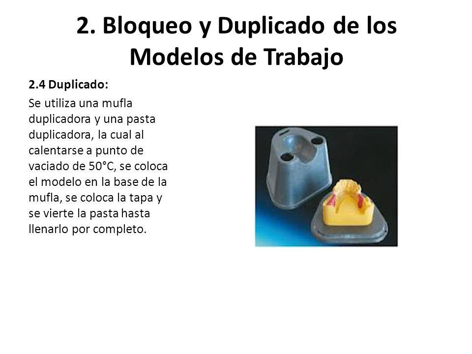 2. Bloqueo y Duplicado de los Modelos de Trabajo 2.4 Duplicado: Se utiliza una mufla duplicadora y una pasta duplicadora, la cual al calentarse a punt