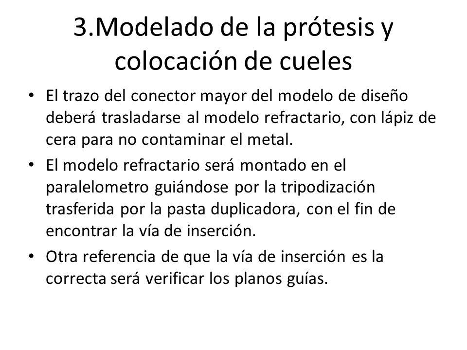 3.Modelado de la prótesis y colocación de cueles El trazo del conector mayor del modelo de diseño deberá trasladarse al modelo refractario, con lápiz