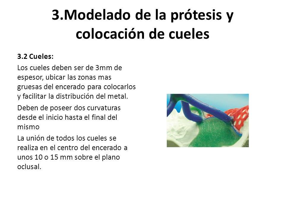 3.Modelado de la prótesis y colocación de cueles 3.2 Cueles: Los cueles deben ser de 3mm de espesor, ubicar las zonas mas gruesas del encerado para co