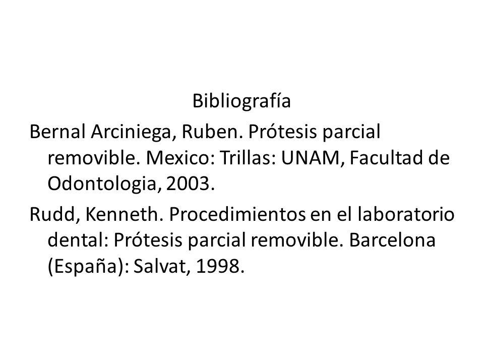 Bibliografía Bernal Arciniega, Ruben. Prótesis parcial removible. Mexico: Trillas: UNAM, Facultad de Odontologia, 2003. Rudd, Kenneth. Procedimientos