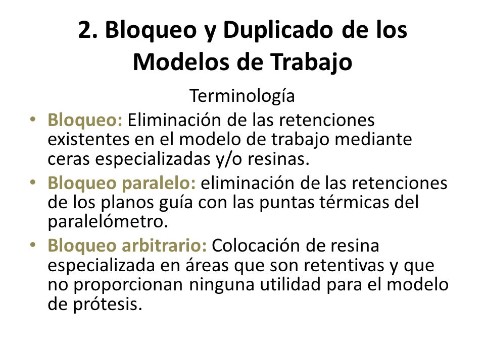 2. Bloqueo y Duplicado de los Modelos de Trabajo Terminología Bloqueo: Eliminación de las retenciones existentes en el modelo de trabajo mediante cera