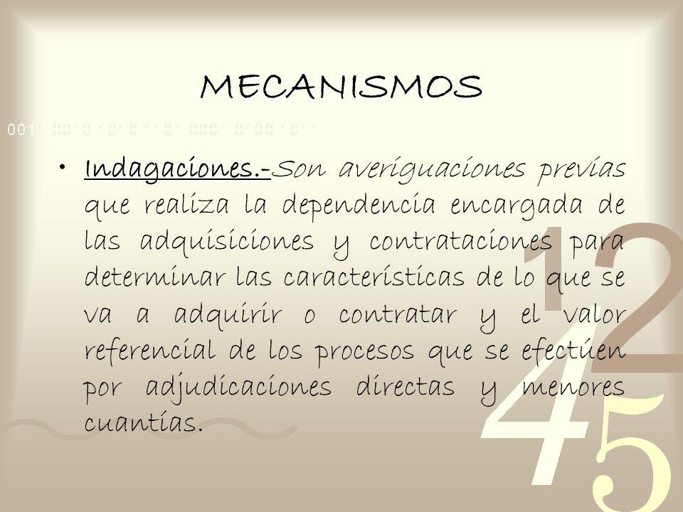 MECANISMOS Indagaciones.-Indagaciones.-Son averiguaciones previas que realiza la dependencia encargada de las adquisiciones y contrataciones para dete