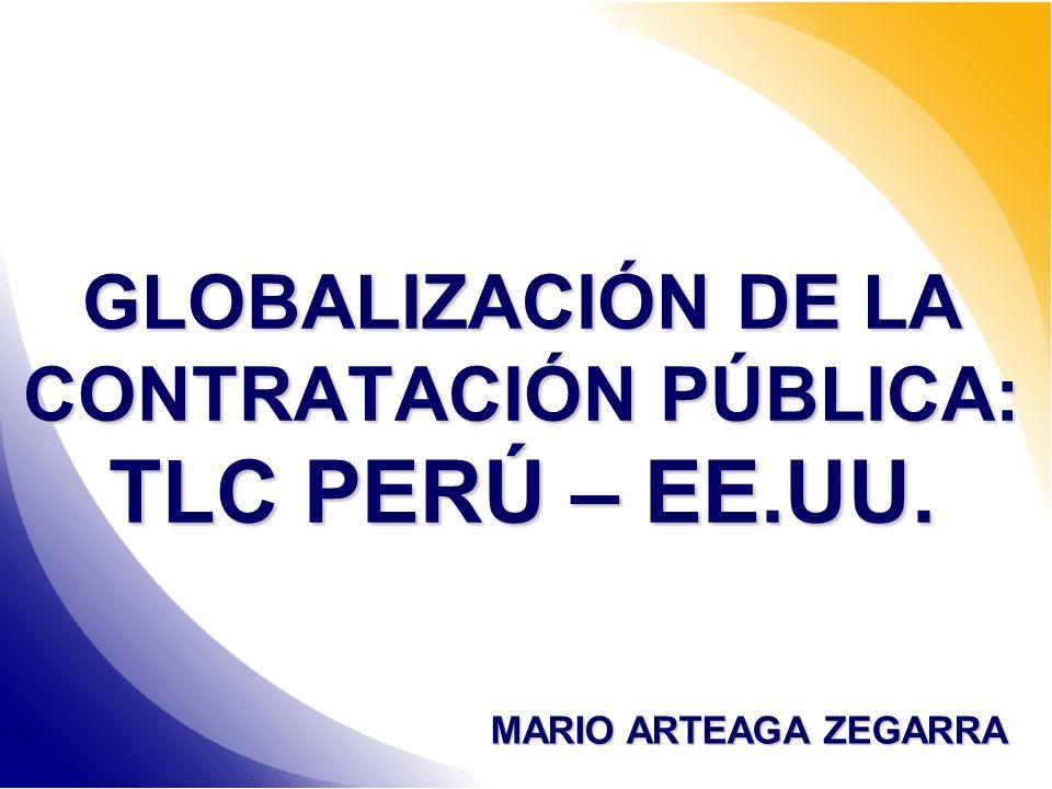GLOBALIZACIÓN DE LA CONTRATACIÓN PÚBLICA: TLC PERÚ – EE.UU. MARIO ARTEAGA ZEGARRA