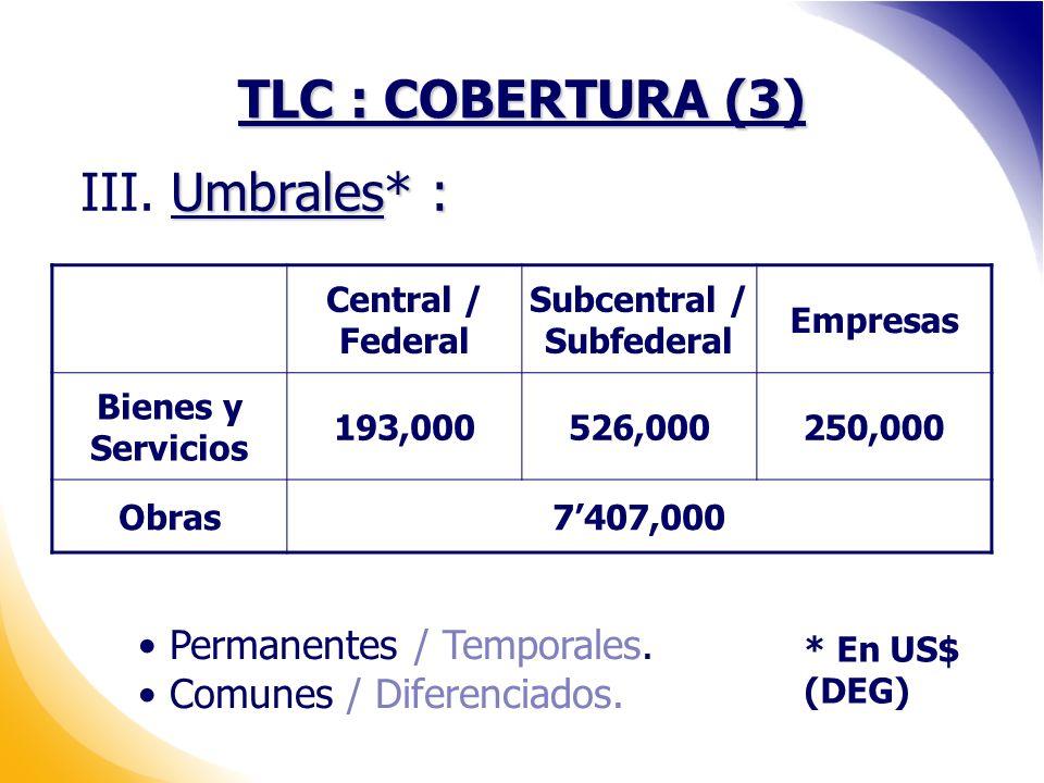 TLC : COBERTURA (3) Central / Federal Subcentral / Subfederal Empresas Bienes y Servicios 193,000526,000250,000 Obras7407,000 Permanentes / Temporales.