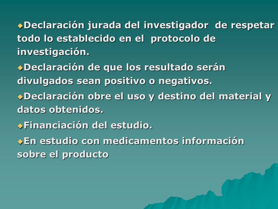 Declaración jurada del investigador de respetar todo lo establecido en el protocolo de investigación. Declaración jurada del investigador de respetar