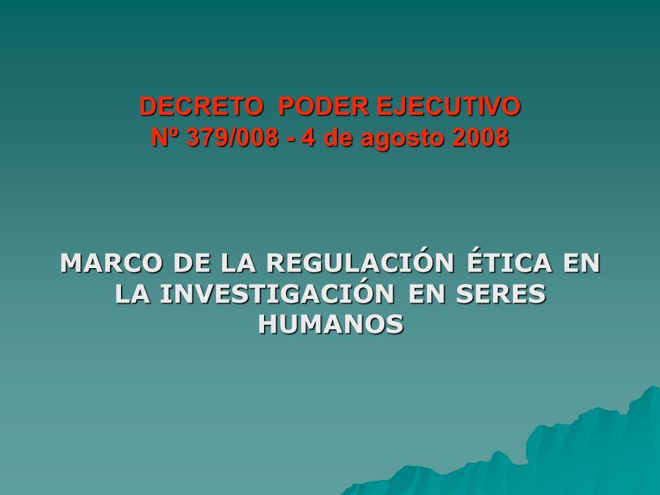 MARCO DE LA REGULACIÓN ÉTICA EN LA INVESTIGACIÓN EN SERES HUMANOS DECRETO PODER EJECUTIVO Nº 379/008 - 4 de agosto 2008