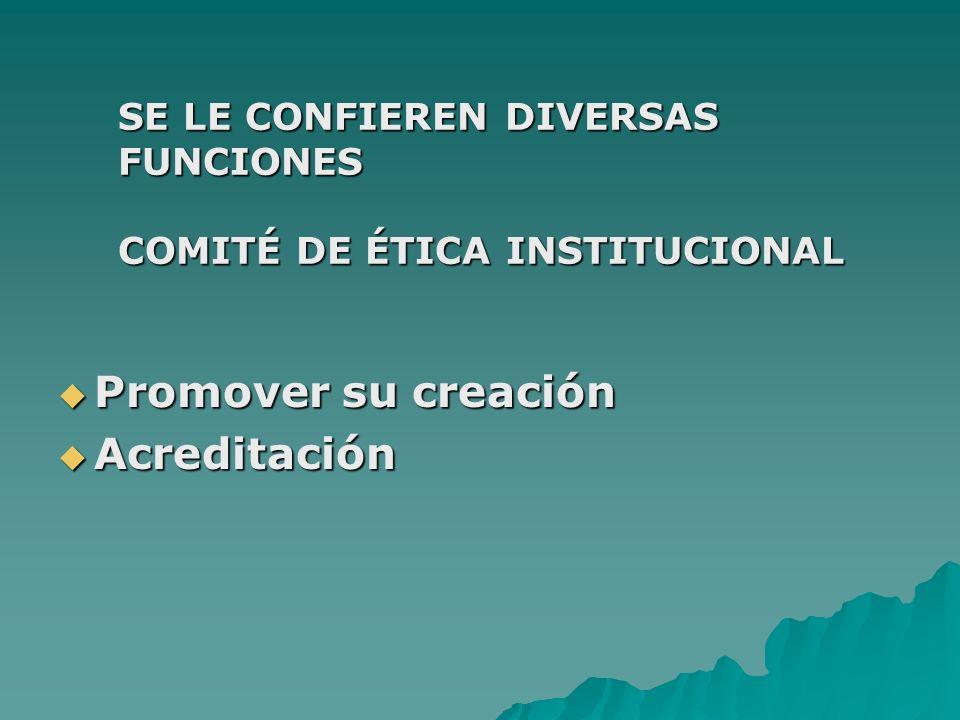 SE LE CONFIEREN DIVERSAS FUNCIONES COMITÉ DE ÉTICA INSTITUCIONAL Promover su creación Promover su creación Acreditación Acreditación