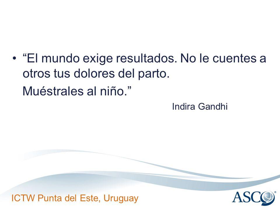 ICTW Punta del Este, Uruguay El mundo exige resultados.