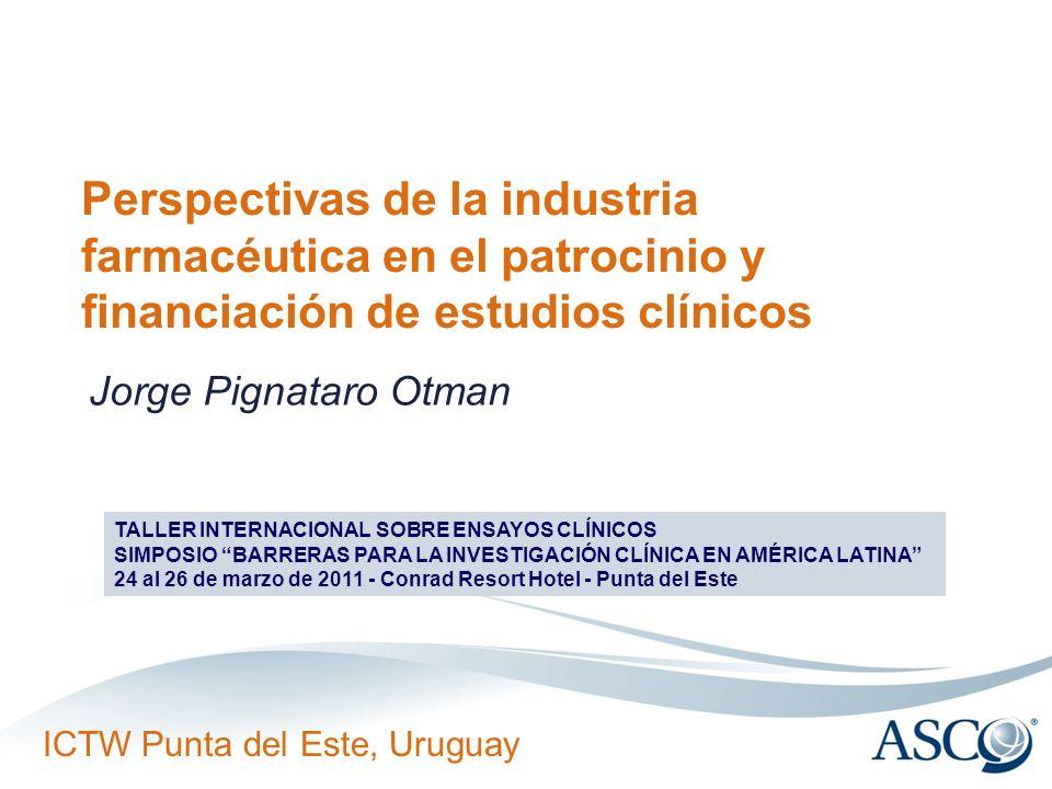 ICTW Punta del Este, Uruguay Perspectivas de la industria farmacéutica en el patrocinio y financiación de estudios clínicos Jorge Pignataro Otman TALL