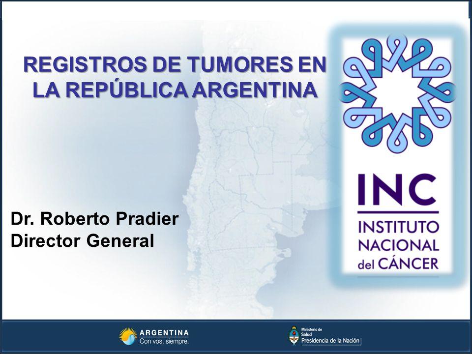Dr. Roberto Pradier Director General REGISTROS DE TUMORES EN LA REPÚBLICA ARGENTINA
