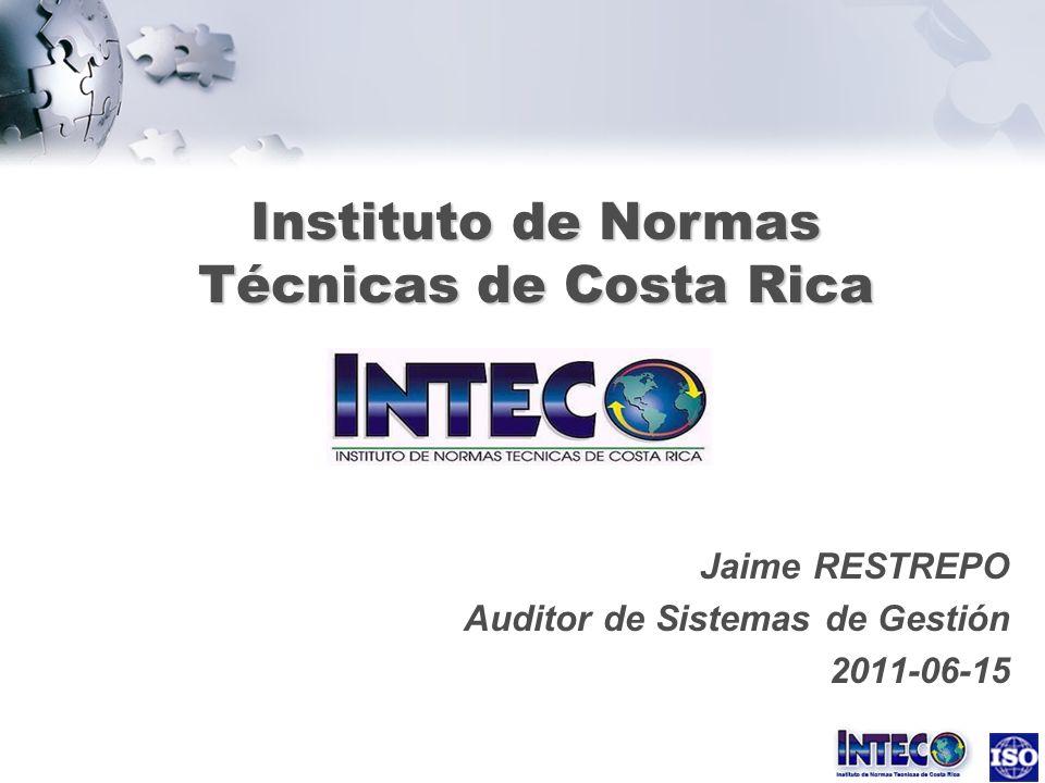 Instituto de Normas Técnicas de Costa Rica Jaime RESTREPO Auditor de Sistemas de Gestión 2011-06-15