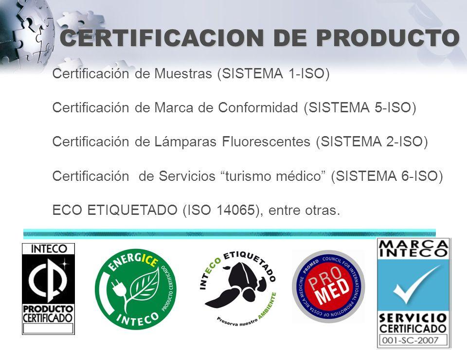 CERTIFICACION DE PRODUCTO Certificación de Muestras (SISTEMA 1-ISO) Certificación de Marca de Conformidad (SISTEMA 5-ISO) Certificación de Lámparas Fl