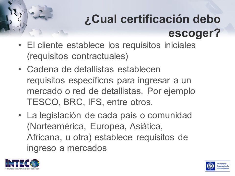 ¿Cual certificación debo escoger? El cliente establece los requisitos iniciales (requisitos contractuales) Cadena de detallistas establecen requisitos