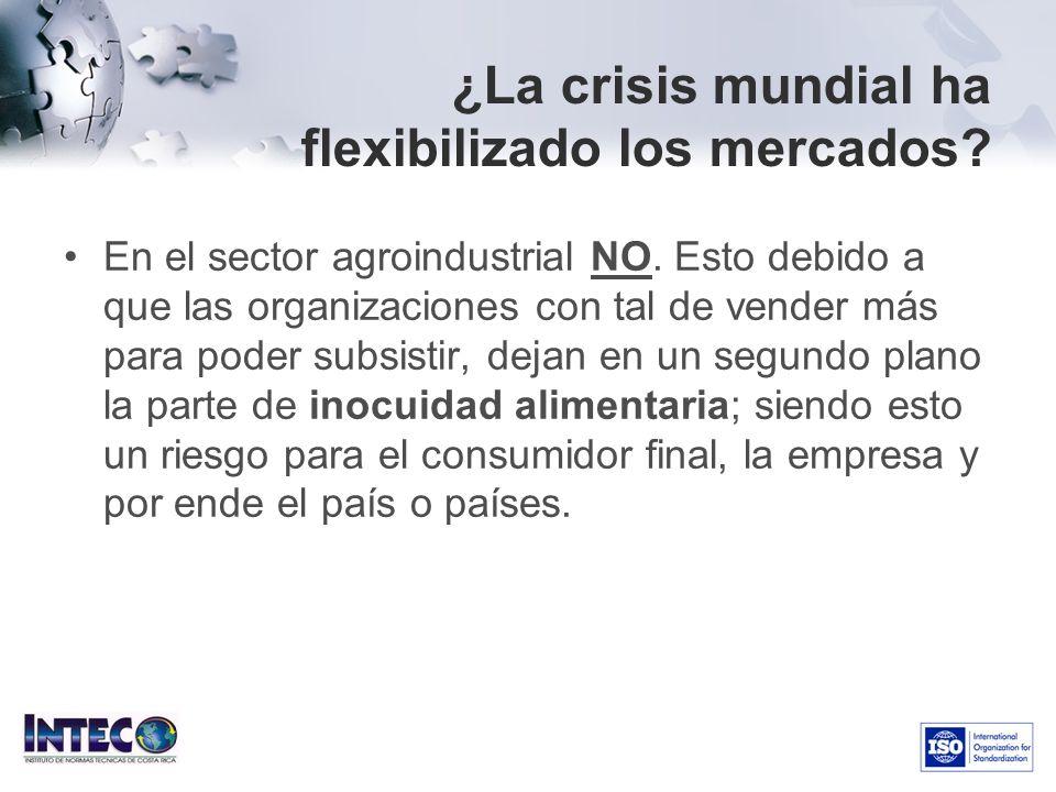 ¿La crisis mundial ha flexibilizado los mercados? En el sector agroindustrial NO. Esto debido a que las organizaciones con tal de vender más para pode