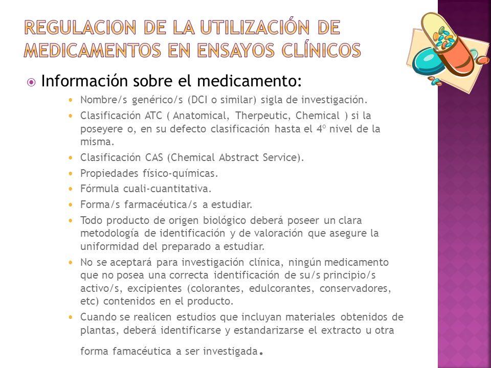 Información sobre el medicamento: Nombre/s genérico/s (DCI o similar) sigla de investigación. Clasificación ATC ( Anatomical, Therpeutic, Chemical ) s