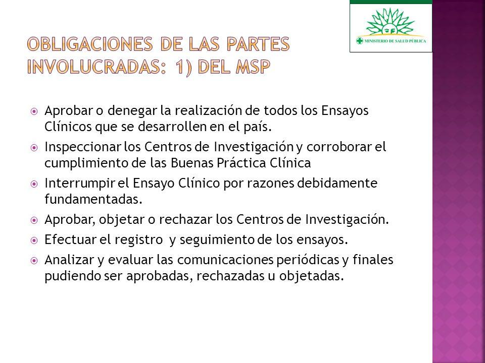 Realizar el ensayo clínicos en conformidad con el protocolo autorizado por la Autoridad Sanitaria Nacional.