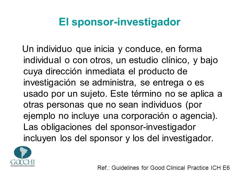 El sponsor-investigador Un individuo que inicia y conduce, en forma individual o con otros, un estudio clínico, y bajo cuya dirección inmediata el pro