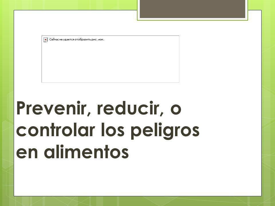 Prevenir, reducir, o controlar los peligros en alimentos PROPÓSITO DEL HACCP