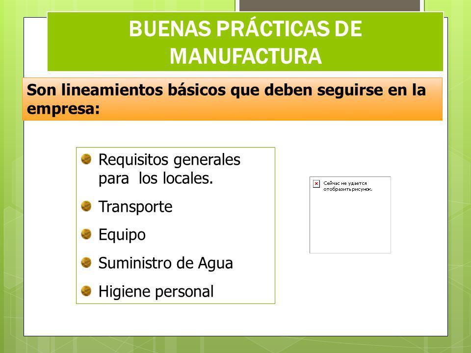 BUENAS PRÁCTICAS DE MANUFACTURA Son lineamientos básicos que deben seguirse en la empresa: Requisitos generales para los locales.
