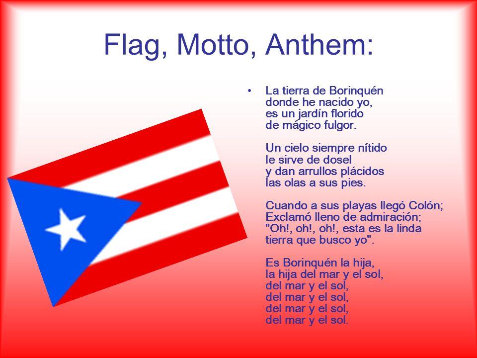 Flag, Motto, Anthem: La tierra de Borinquén donde he nacido yo, es un jardín florido de mágico fulgor.