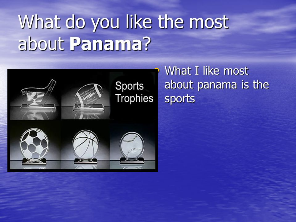 What do you like the most about Panama.