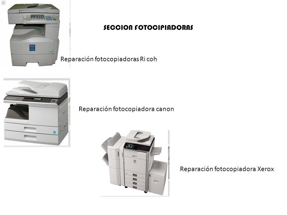 Reparación fotocopiadoras Ricoh Reparación fotocopiadora canon Reparación fotocopiadora Xerox SECCION FOTOCIPIADORAS