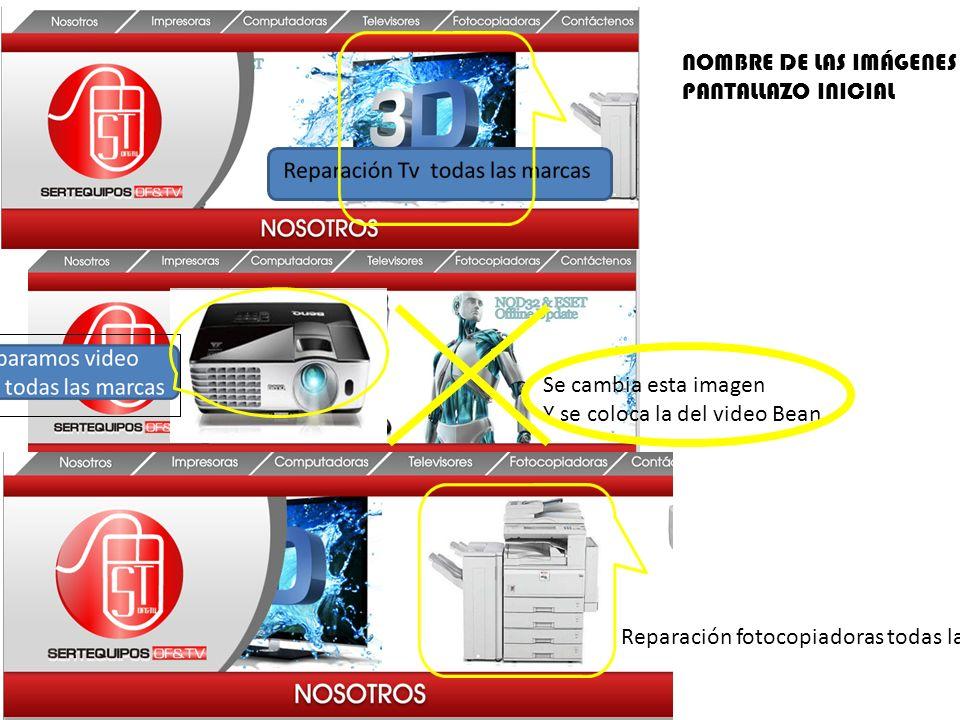 Se cambia esta imagen Y se coloca la del video Bean Reparación fotocopiadoras todas las marcas NOMBRE DE LAS IMÁGENES PANTALLAZO INICIAL