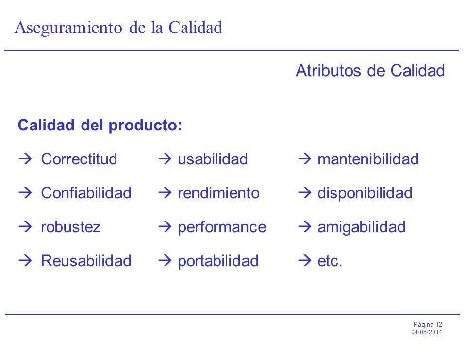 Página 12 04/05/2011 Aseguramiento de la Calidad Atributos de Calidad Calidad del producto: Correctitud usabilidad mantenibilidad Confiabilidad rendim