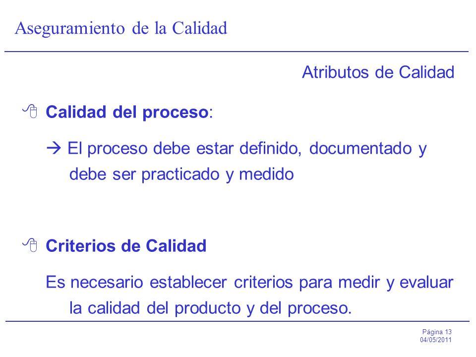 Página 13 04/05/2011 Aseguramiento de la Calidad Atributos de Calidad Calidad del proceso: El proceso debe estar definido, documentado y debe ser prac