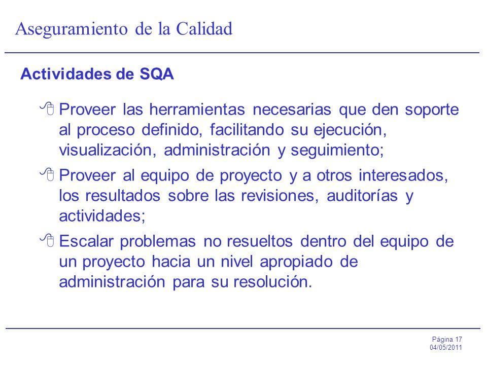 Página 17 04/05/2011 Aseguramiento de la Calidad Actividades de SQA Proveer las herramientas necesarias que den soporte al proceso definido, facilitan