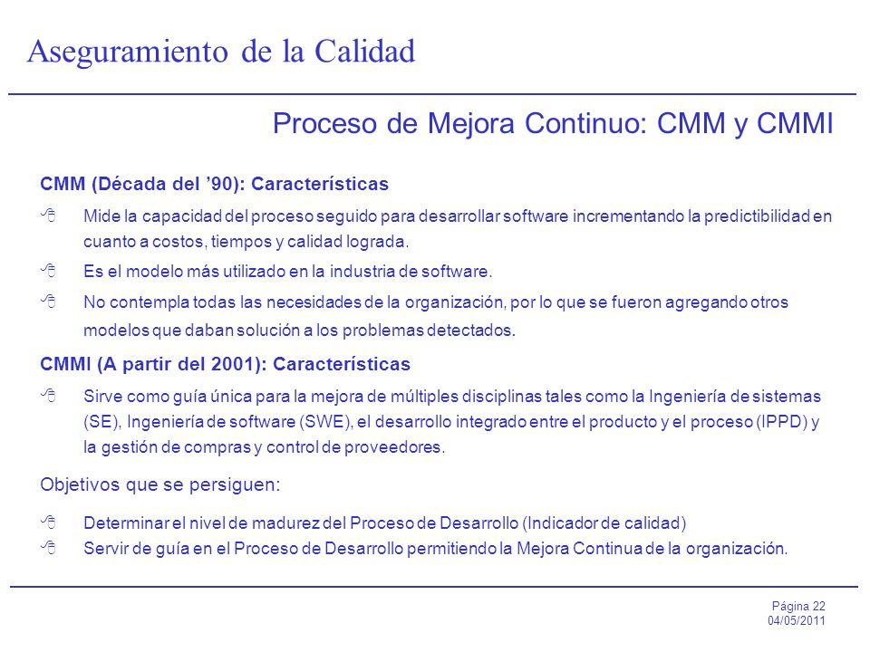 Página 22 04/05/2011 Aseguramiento de la Calidad Proceso de Mejora Continuo: CMM y CMMI CMM (Década del 90): Características Mide la capacidad del pro