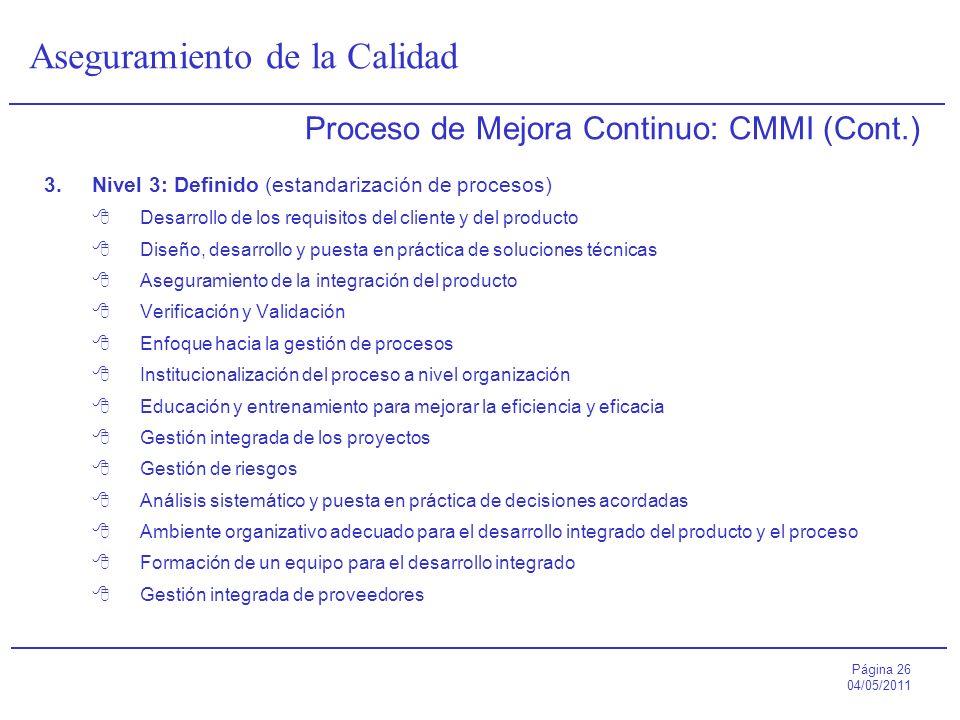 Página 26 04/05/2011 Aseguramiento de la Calidad Proceso de Mejora Continuo: CMMI (Cont.) 3.Nivel 3: Definido (estandarización de procesos) Desarrollo
