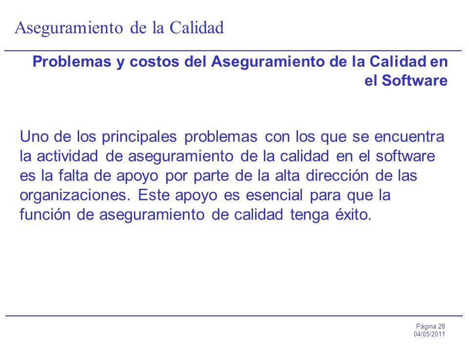 Página 28 04/05/2011 Aseguramiento de la Calidad Problemas y costos del Aseguramiento de la Calidad en el Software Uno de los principales problemas co